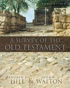 A Survey of the Old Testament eBook by Andrew E. Hill, John H. Walton