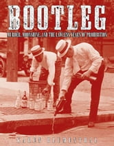 Bootleg - Murder, Moonshine, and the Lawless Years of Prohibition ebook by Karen Blumenthal
