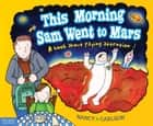 This Morning Sam Went to Mars - A book about paying attention ebook by Nancy Carlson