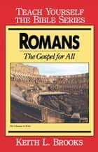 Romans- Teach Yourself the Bible Series - The Gospel for All ebook by Keith L. Brooks