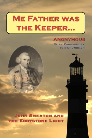 Me Father was the Keeper: John Smeaton and the Eddystone Light ebook by Anonymous