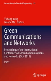 Green Communications and Networks - Proceedings of the International Conference on Green Communications and Networks (GCN 2011) ebook by Chenguang Yang, Maode Ma