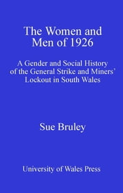 The Women and Men of 1926 - A Gender and Social History of the General Strike and Miners' Lockout in South Wales ebook by Sue Bruley