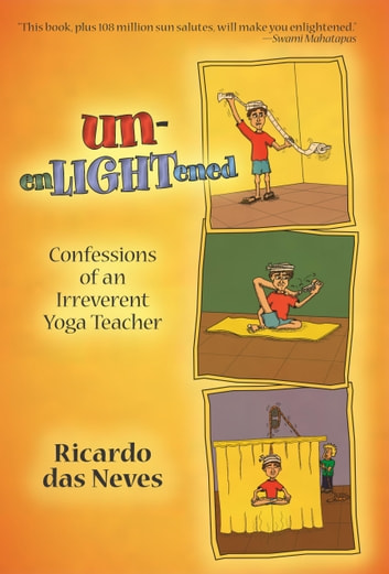 Unenlightened - Confessions of an Irreverent Yoga Teacher ebook by Ricardo das Neves