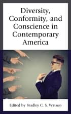 Diversity, Conformity, and Conscience in Contemporary America eBook by Bradley C. S. Watson, Ryan T. Anderson, Matthew J. Franck,...