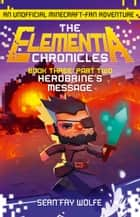 Book Three: Part 2 Herobrine's Message (The Elementia Chronicles, Book 3) ebook by Sean Fay Wolfe