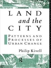 Land and the City - Patterns and Processes of Urban Change ebook by Philip Kivell