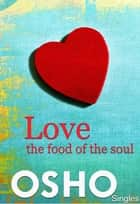 Love ? the Food of the Soul ebook by Osho,Osho International Foundation