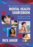 The School Counselor?s Mental Health Sourcebook ebook by Rick Auger