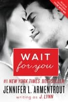 Wait for You ebook by J. Lynn