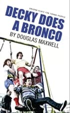 Decky Does A Bronco ebook by Douglas Maxwell