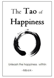 The Tao of Happiness: Unleash the Happiness Within ebook by Lidiya K