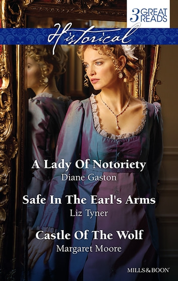 A Lady Of Notoriety/Safe In The Earl's Arms/Castle Of The Wolf ebook by Diane Gaston,Liz Tyner,Margaret Moore