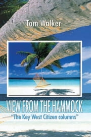 "VIEW FROM THE HAMMOCK - ""The Key West Citizen columns"" ebook by Tom Walker"