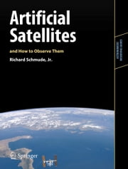 Artificial Satellites and How to Observe Them ebook by Richard Schmude, Jr.