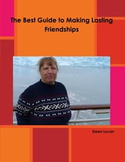The Best Guide to Making Lasting Friendships ebook by Dawn Lucan