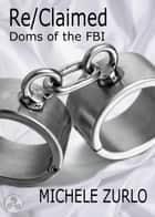 Re/Claimed - Doms of the FBI, #3 ebook by Michele Zurlo