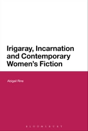Irigaray, Incarnation and Contemporary Women's Fiction ebook by Dr Abigail Rine