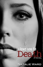 I Love You to Death ebook by Natalie Ward