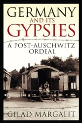 Germany and its Gypsies: A Post-Auschwitz Ordeal ebook by Margalit, Gilad