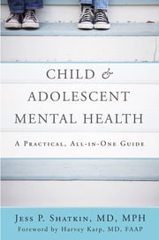 Child & Adolescent Mental Health: A Practical, All-in-One Guide ebook by Jess P. Shatkin,Harvey Karp, PhD