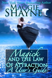 Magick and The Law of Attraction - A User's Guide ebook by Maggie Shayne