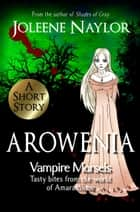 Arowenia (Vampire Morsels) ebook by Joleene Naylor
