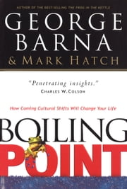 Boiling Point - How Coming Cultural Shifts Will Change Your Life ebook by George Barna, Mark Hatch
