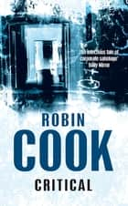 Critical: A Stapleton and Montgomery Novel 7 ebook by Robin Cook