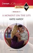 A Moment on the Lips ebook by Kate Hardy