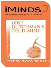 Lost Dutchman's Gold Mine: Mystery & Conspiracy ebook by iMinds
