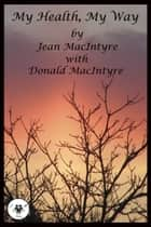 My Health, My Way ebook by Jean MacIntyre