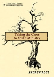 Taking the Cross to Youth Ministry ebook by Andrew Root