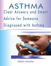 Asthma: Clear Answers and Smart Advice for Someone Diagnosed with Asthma ebook by Stacey Chillemi
