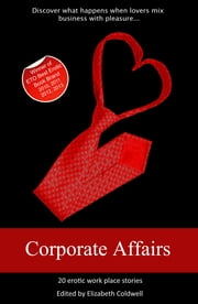 Corporate Affairs - Mixing business with pleasure ebook by Elizabeth Coldwell,Alanna Appleton,Lynn Lake,Viva Jones,Elise Hepner,Marlene Yong,Dominic Santi,Alice Candy,Blair Erotica,Zombie Ferguson,Morgan Black,Giselle Renarde,Brighton Walsh,Jodie Johnson-Smith,Roxy Martin,Garland,Jeanette Grey,L. A. Fields,Maria Lloyd,Tony Haynes,Elizabeth Coldwell