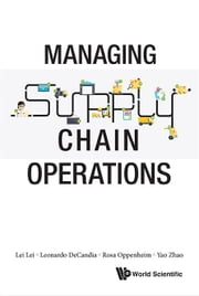 Managing Supply Chain Operations ebook by Lei Lei, Leonardo DeCandia, Rosa Oppenheim;Yao Zhao