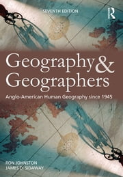 Geography and Geographers - Anglo-American human geography since 1945 ebook by Ron Johnston,James D. Sidaway
