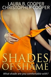 Shades of Shame (Erotic Romance / Love Triangle / Love Story / Romantic Suspense) ebook by Laura B. Cooper,Christopher Cooper