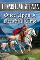Once Upon A Dreadful Time eBook by Dennis L. McKiernan