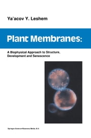 Plant Membranes - A biophysical approach to structure, development and senescence ebook by Y.Y. Leshem
