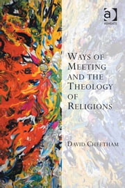 Ways of Meeting and the Theology of Religions ebook by Dr David Cheetham,Professor Kevin Vanhoozer,Professor Martin Warner