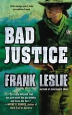 Bad Justice ebook by Frank Leslie