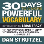 30 Days to a More Powerful Vocabulary - The 500 Words You Need To Know To Transform Your Vocabulary...and Your Life audiobook by Dan Strutzel