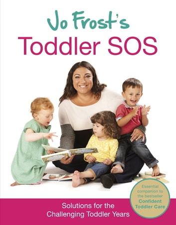 Jo Frost's Toddler SOS - Solutions for the Trying Toddler Years ebook by Jo Frost