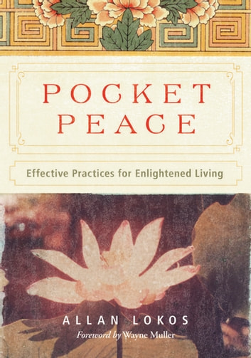 Pocket Peace - Effective Practices for Enlightened Living ebook by Allan Lokos