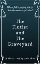 The Flutist and The Graveyard ebook by Khoa Ngô