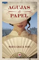 Agujas de papel eBook by Marta Gracia Pons
