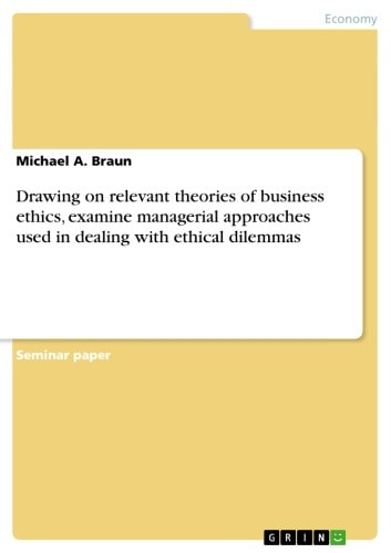 Drawing on relevant theories of business ethics, examine managerial approaches used in dealing with ethical dilemmas ebook by Michael A. Braun