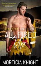 All Fired Up ebook by Morticia Knight