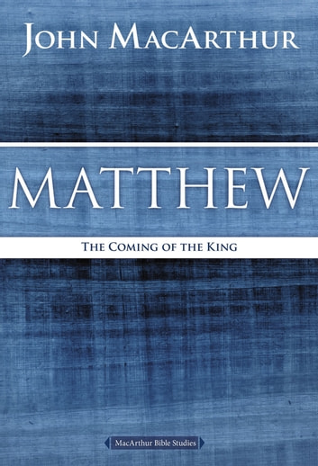 Matthew - The Coming of the King ebook by John F. MacArthur